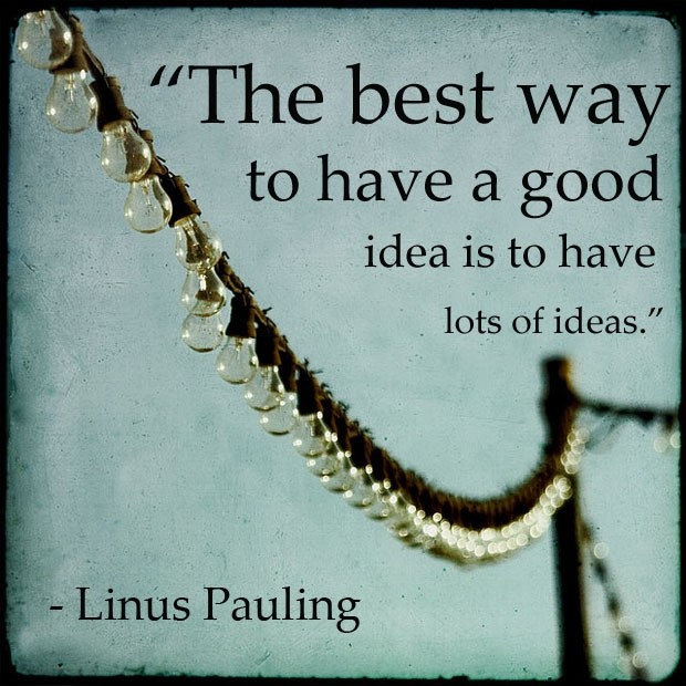 the-best-way-to-have-a-good-idea-is-to-have-lots-of-ideas-quote-1